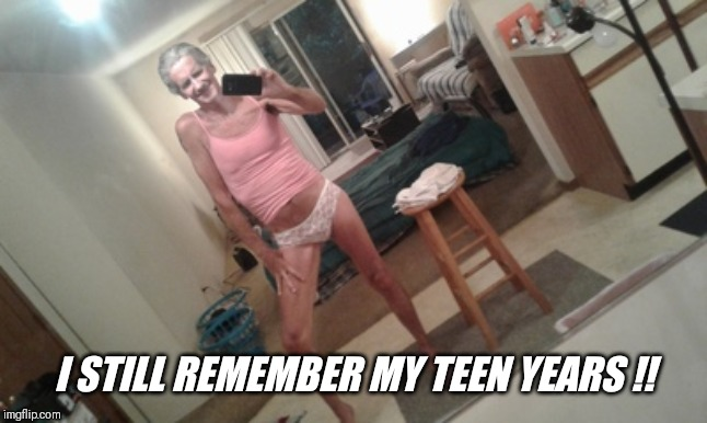 I STILL REMEMBER MY TEEN YEARS !! | made w/ Imgflip meme maker