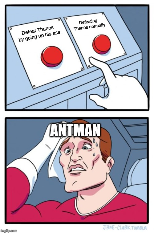 Two Buttons Meme | Defeat Thanos by going up his ass Defeating Thanos normally ANTMAN | image tagged in memes,two buttons | made w/ Imgflip meme maker