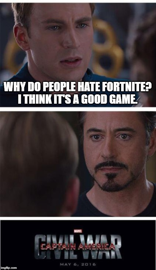Marvel Civil War 1 | WHY DO PEOPLE HATE FORTNITE? I THINK IT'S A GOOD GAME. | image tagged in memes,marvel civil war 1 | made w/ Imgflip meme maker