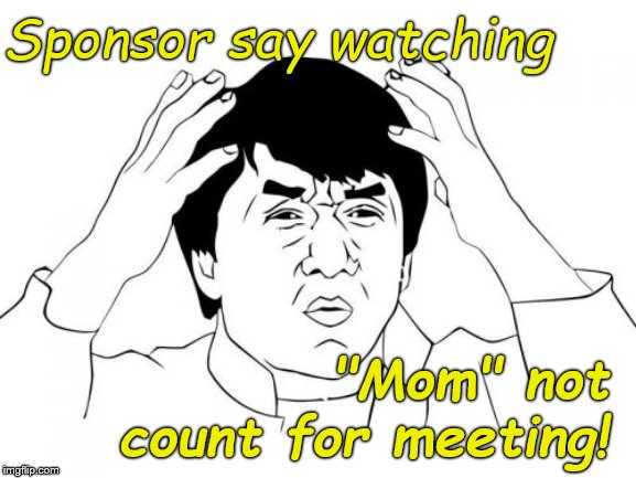"Guessing his Sponsor is beginning to doubt Jackie's commitment to sobriety. (Can you say ""Phone it in?"") 