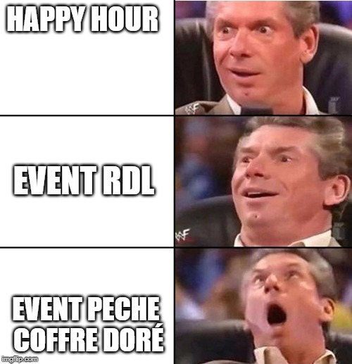 Vince McMahon | HAPPY HOUR EVENT PECHE COFFRE DORÉ EVENT RDL | image tagged in vince mcmahon | made w/ Imgflip meme maker