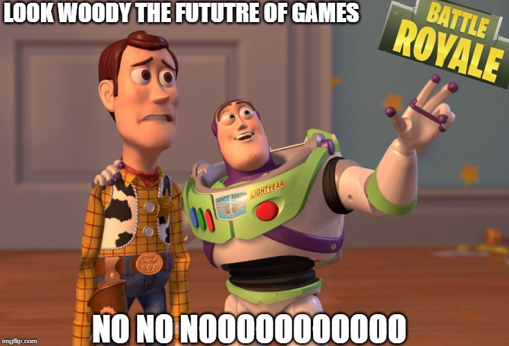 X, X Everywhere Meme | LOOK WOODY THE FUTUTRE OF GAMES NO NO NOOOOOOOOOOO | image tagged in memes,x x everywhere | made w/ Imgflip meme maker