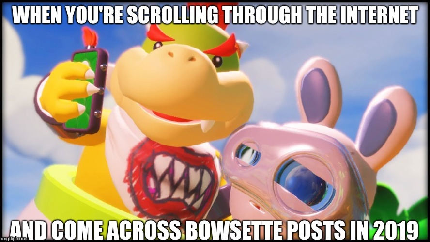 why...? |  WHEN YOU'RE SCROLLING THROUGH THE INTERNET; AND COME ACROSS BOWSETTE POSTS IN 2019 | image tagged in disturbed bowser jr and spawny,i don't want to live on this planet anymore | made w/ Imgflip meme maker