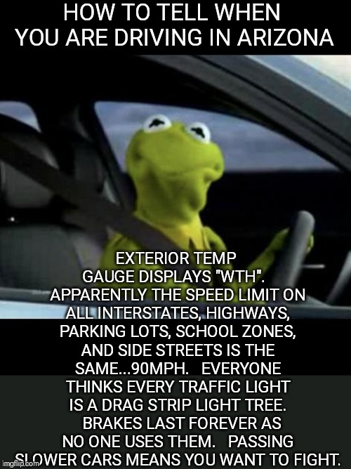 "Driving in Arizona | HOW TO TELL WHEN YOU ARE DRIVING IN ARIZONA EXTERIOR TEMP GAUGE DISPLAYS ""WTH"".   APPARENTLY THE SPEED LIMIT ON ALL INTERSTATES, HIGHWAYS, P 