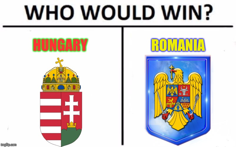 Hungary vs. Romania | HUNGARY ROMANIA | image tagged in memes,who would win,hungary,romania | made w/ Imgflip meme maker