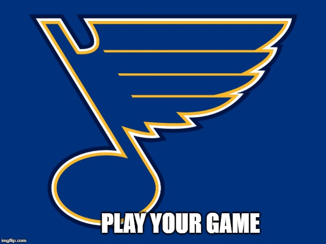 st louis blues logo | PLAY YOUR GAME | image tagged in st louis blues logo | made w/ Imgflip meme maker