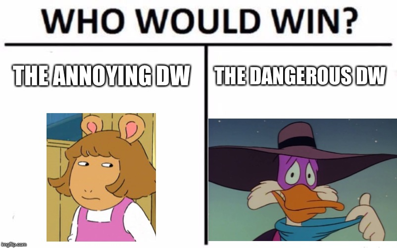 Who Would Win? | THE ANNOYING DW THE DANGEROUS DW | image tagged in memes,arthur,dangerous,annoying,funny,arthur fist | made w/ Imgflip meme maker