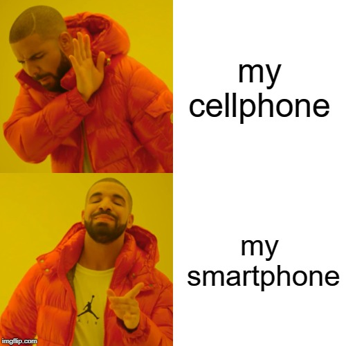 Drake Hotline Bling Meme | my cellphone my smartphone | image tagged in memes,drake hotline bling | made w/ Imgflip meme maker