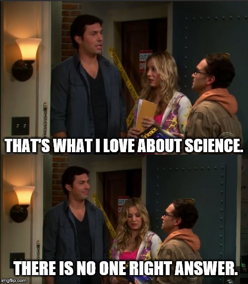 Big Bang Zack Luvs Science | THERE IS NO ONE RIGHT ANSWER. THAT'S WHAT I LOVE ABOUT SCIENCE. | image tagged in science,big bang theory,stupid | made w/ Imgflip meme maker