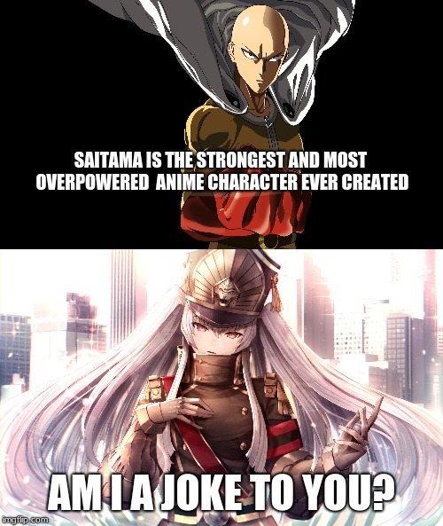 Altair #1 | SAITAMA IS THE STRONGEST AND MOST OVERPOWERED  ANIME CHARACTER EVER CREATED AM I A JOKE TO YOU? | image tagged in memes | made w/ Imgflip meme maker