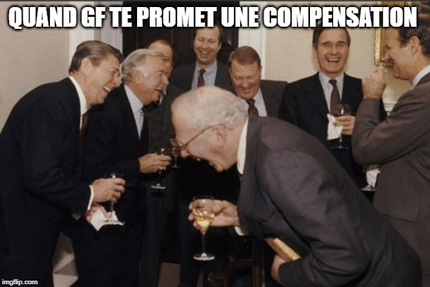 Laughing Men In Suits Meme | QUAND GF TE PROMET UNE COMPENSATION | image tagged in memes,laughing men in suits | made w/ Imgflip meme maker