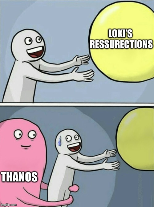 Running Away Balloon |  LOKI'S RESSURECTIONS; THANOS | image tagged in memes,running away balloon | made w/ Imgflip meme maker