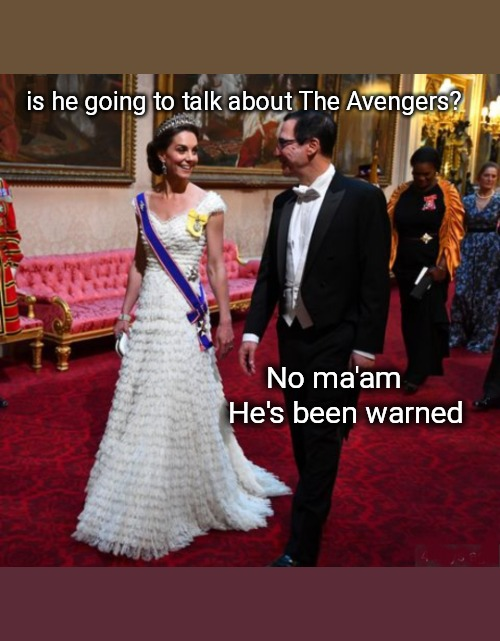 Trump state visit | No ma'am He's been warned is he going to talk about The Avengers? | image tagged in memes,funny memes,donald trump,trump,trump meme | made w/ Imgflip meme maker
