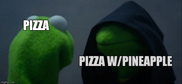 Evil Kermit Meme | PIZZA PIZZA W/PINEAPPLE | image tagged in memes,evil kermit | made w/ Imgflip meme maker