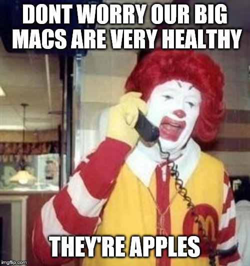Ronald McDonald Temp | DONT WORRY OUR BIG MACS ARE VERY HEALTHY THEY'RE APPLES | image tagged in ronald mcdonald temp | made w/ Imgflip meme maker
