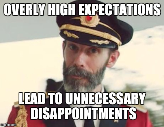 Captain Obvious | OVERLY HIGH EXPECTATIONS LEAD TO UNNECESSARY DISAPPOINTMENTS | image tagged in captain obvious | made w/ Imgflip meme maker