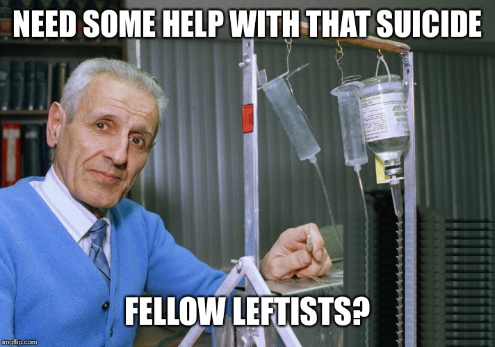 Jack Kevorkian | NEED SOME HELP WITH THAT SUICIDE FELLOW LEFTISTS? | image tagged in jack kevorkian | made w/ Imgflip meme maker
