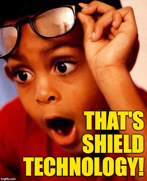 Wow | THAT'S SHIELD TECHNOLOGY! | image tagged in wow | made w/ Imgflip meme maker