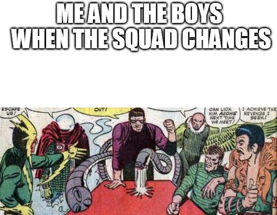 me and the six sinesters |  ME AND THE BOYS WHEN THE SQUAD CHANGES | image tagged in me and the six sinesters,meme | made w/ Imgflip meme maker