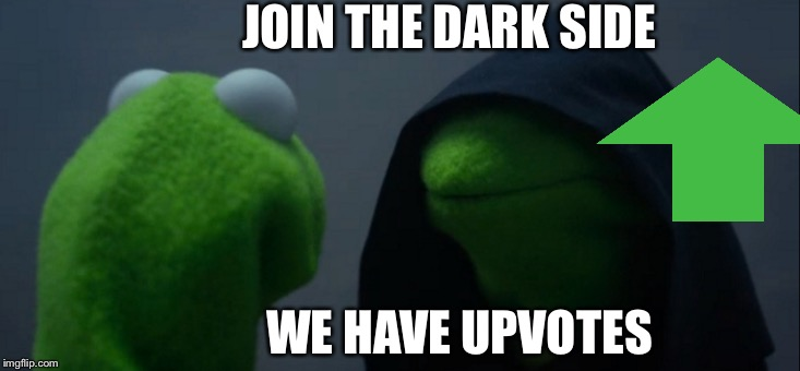 Evil Kermit Meme | JOIN THE DARK SIDE WE HAVE UPVOTES | image tagged in memes,evil kermit | made w/ Imgflip meme maker