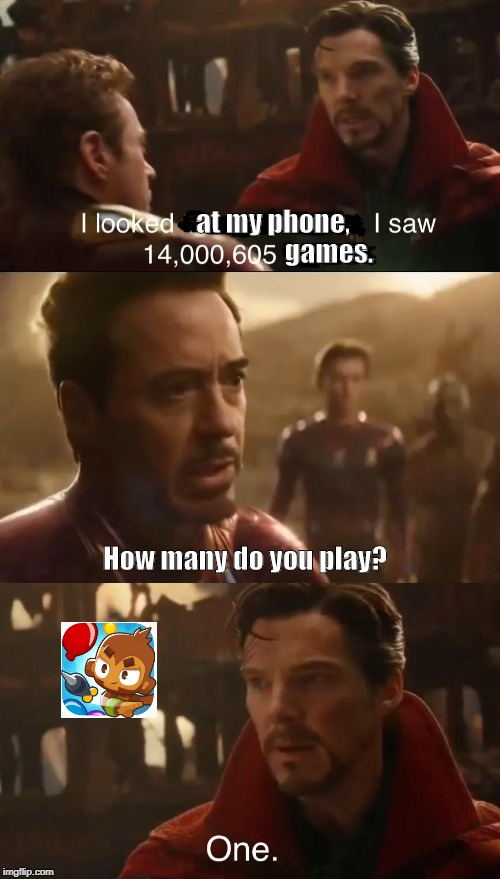 Dr. Strange's Futures | at my phone, games. How many do you play? | image tagged in dr stranges futures | made w/ Imgflip meme maker