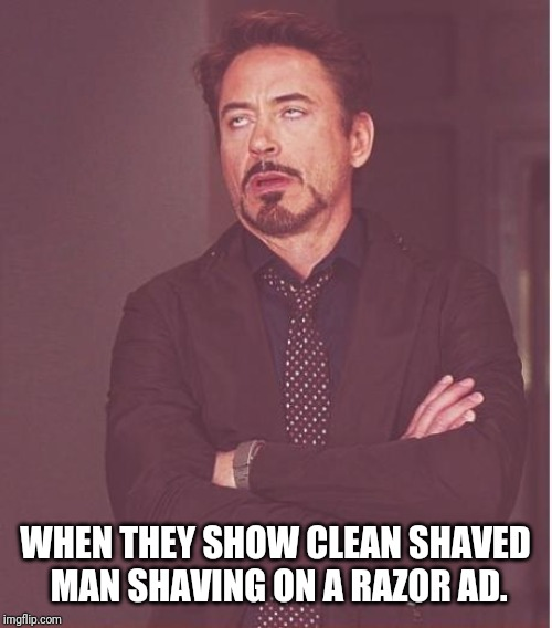 Face You Make Robert Downey Jr Meme | WHEN THEY SHOW CLEAN SHAVED MAN SHAVING ON A RAZOR AD. | image tagged in memes,face you make robert downey jr | made w/ Imgflip meme maker