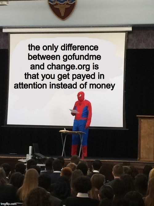Teaching spiderman | the only difference between gofundme and change.org is that you get payed in attention instead of money | image tagged in teaching spiderman,memes | made w/ Imgflip meme maker