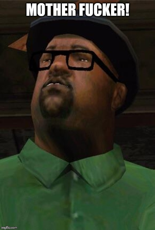 MOTHER F**KER! | image tagged in big smoke | made w/ Imgflip meme maker