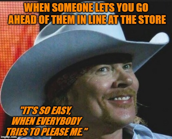 "Hats off to those folks! Older fans will get the reference. | WHEN SOMEONE LETS YOU GO AHEAD OF THEM IN LINE AT THE STORE ""IT'S SO EASY, WHEN EVERYBODY TRIES TO PLEASE ME."" 