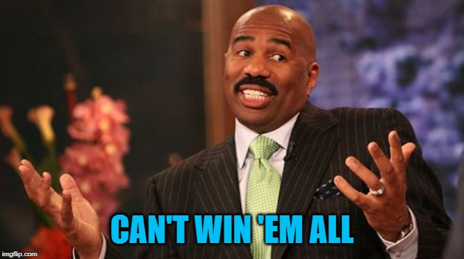 Steve Harvey Meme | CAN'T WIN 'EM ALL | image tagged in memes,steve harvey | made w/ Imgflip meme maker