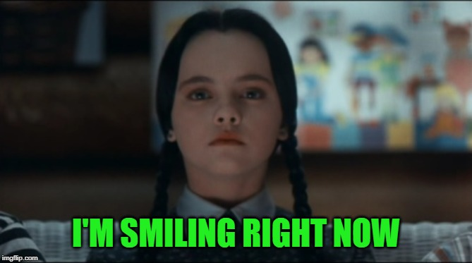 Wednesday | I'M SMILING RIGHT NOW | image tagged in wednesday | made w/ Imgflip meme maker