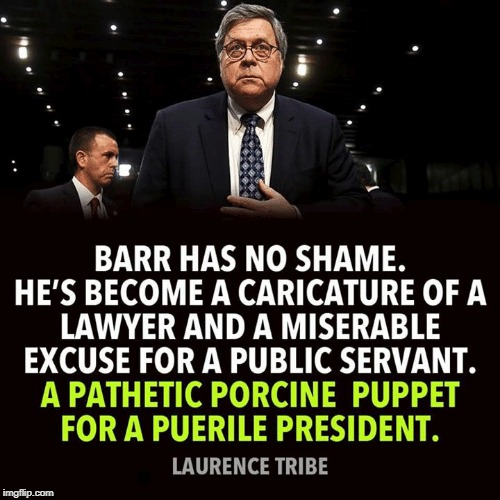 . | image tagged in barr,shame,lawyer,puppet,tribe | made w/ Imgflip meme maker