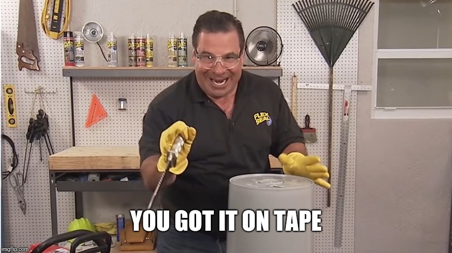 Phil Swift That's A Lotta Damage (Flex Tape/Seal) | YOU GOT IT ON TAPE | image tagged in phil swift that's a lotta damage flex tape/seal | made w/ Imgflip meme maker
