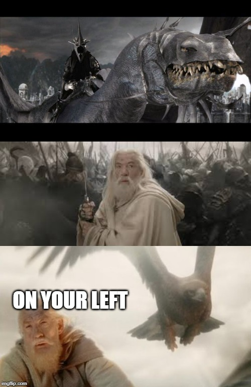 LOTR: Endgame | ON YOUR LEFT | image tagged in lotr,avengers,endgame,gandalf | made w/ Imgflip meme maker