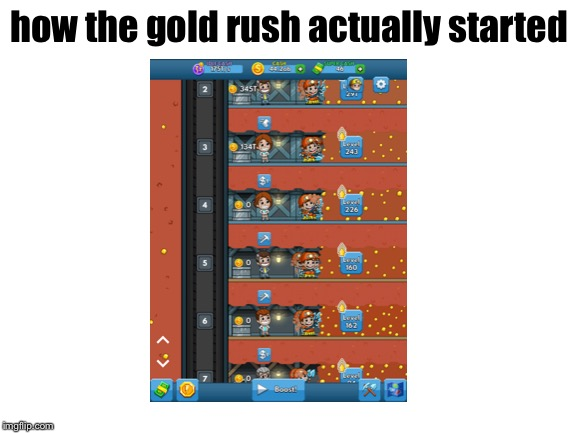 How The Gold Rush Actually Started | how the gold rush actually started | image tagged in blank white template,memes,gaming,mine | made w/ Imgflip meme maker