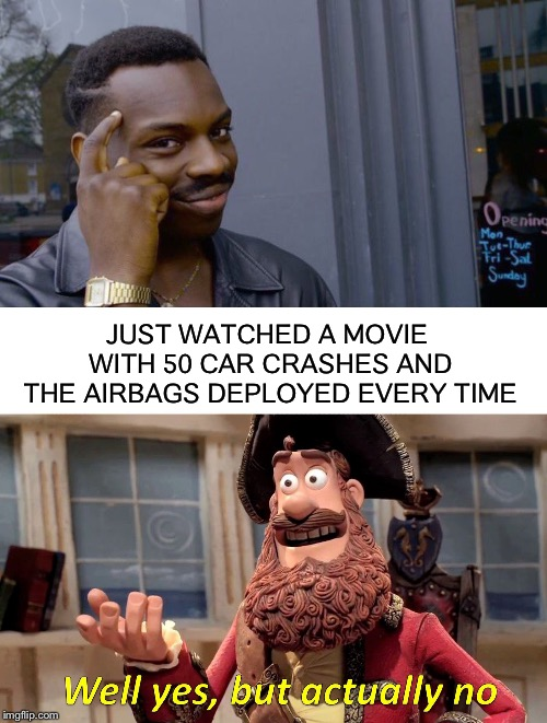 Must've missed the recall notices. | JUST WATCHED A MOVIE WITH 50 CAR CRASHES AND THE AIRBAGS DEPLOYED EVERY TIME | image tagged in memes,roll safe think about it,well yes but actually no,funny | made w/ Imgflip meme maker