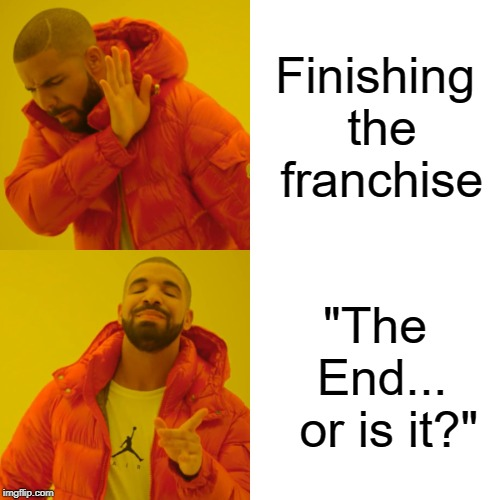 "do I have to say who this is? | Finishing the franchise ""The End...  or is it?"" 