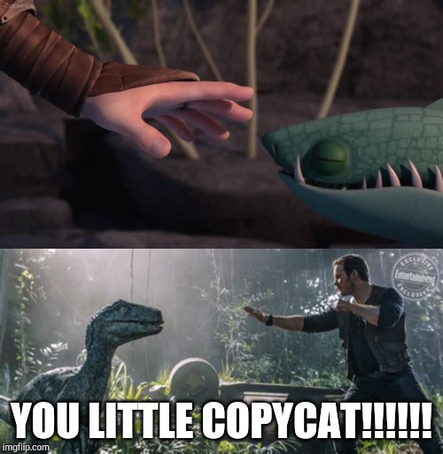 YOU LITTLE COPYCAT!!!!!! | image tagged in how to train your dragon,jurassic world,jurassic park | made w/ Imgflip meme maker