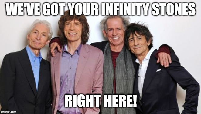 Rolling Stones  | WE'VE GOT YOUR INFINITY STONES RIGHT HERE! | image tagged in rolling stones | made w/ Imgflip meme maker