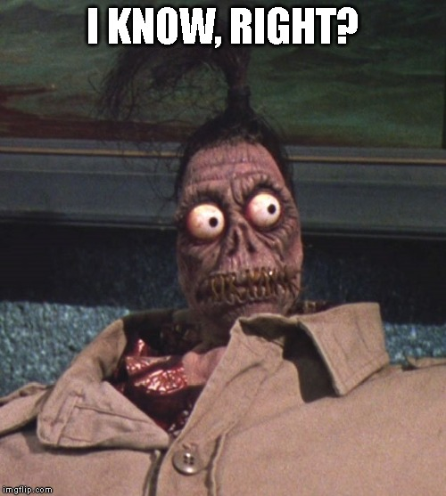 Shrunken head Beetlejuice | I KNOW, RIGHT? | image tagged in shrunken head beetlejuice | made w/ Imgflip meme maker