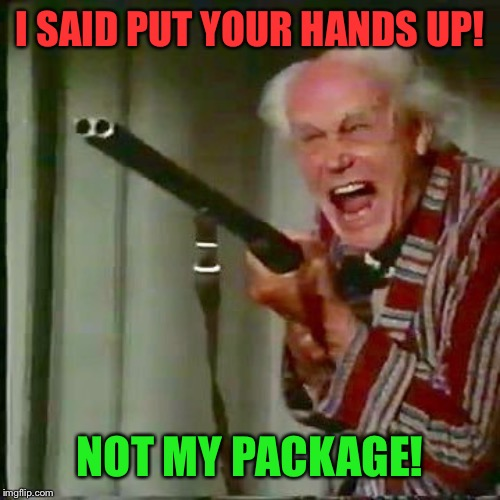 I SAID PUT YOUR HANDS UP! NOT MY PACKAGE! | made w/ Imgflip meme maker