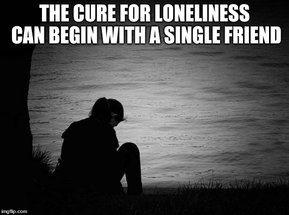 Three choices: help, ignore or kick, your choice reflects your nature not hers. | THE CURE FOR LONELINESS CAN BEGIN WITH A SINGLE FRIEND | image tagged in lonely,help someone,reach out,be there,choices,talk to people | made w/ Imgflip meme maker