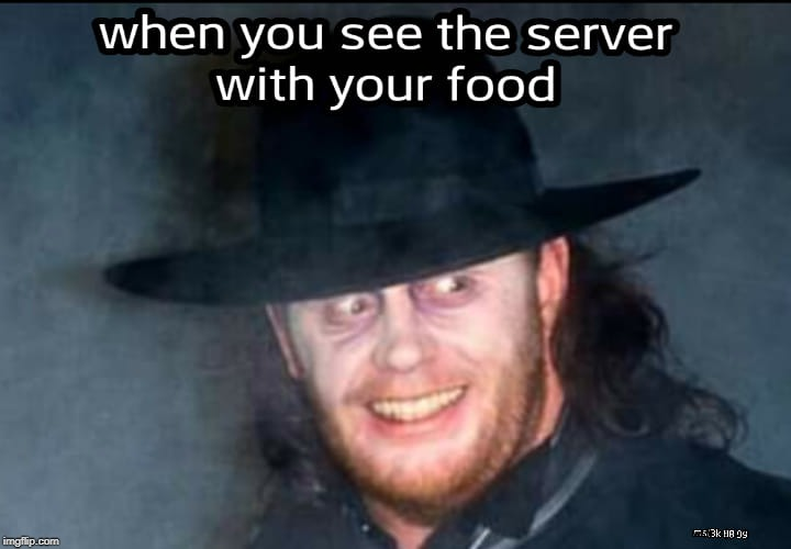 Undertaker Server | image tagged in wwe,undertaker,restaurant,wrestling | made w/ Imgflip meme maker