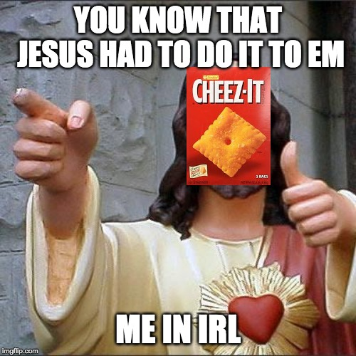 Buddy Christ | YOU KNOW THAT JESUS HAD TO DO IT TO EM ME IN IRL | image tagged in memes,buddy christ | made w/ Imgflip meme maker