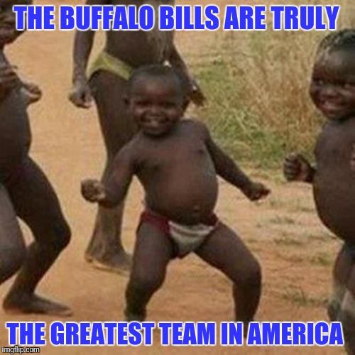 Thanks for the championship Tee shirts | THE BUFFALO BILLS ARE TRULY THE GREATEST TEAM IN AMERICA | image tagged in memes,third world success kid | made w/ Imgflip meme maker
