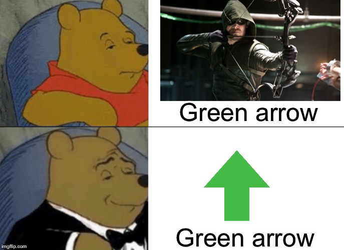 Which would you choose |  Green arrow; Green arrow | image tagged in memes,tuxedo winnie the pooh | made w/ Imgflip meme maker