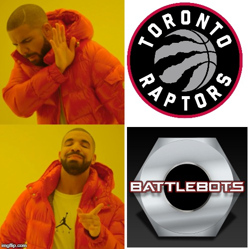 Who's with me? | image tagged in memes,drake hotline bling,battlebots | made w/ Imgflip meme maker