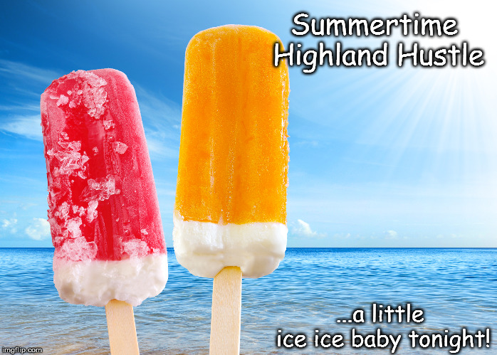 Summertime Hustle | Summertime Highland Hustle ...a little ice ice baby tonight! | image tagged in dance,hustle,ice cream,summer | made w/ Imgflip meme maker