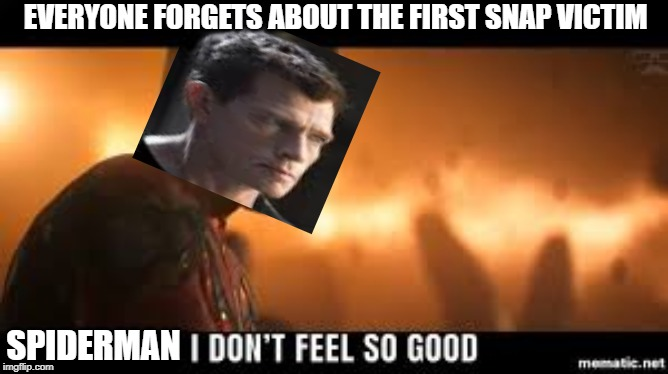Sandman | EVERYONE FORGETS ABOUT THE FIRST SNAP VICTIM SPIDERMAN | image tagged in not feeling so good | made w/ Imgflip meme maker