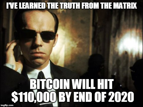 I'VE LEARNED THE TRUTH FROM THE MATRIX BITCOIN WILL HIT $110,000 BY END OF 2020 | image tagged in agent smith bitcoin | made w/ Imgflip meme maker